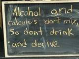 Alcohol and calculus don't mix. So don't drink and derive.